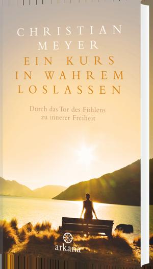 Christian Meyer – Ein Kurs in wahrem Loslassen